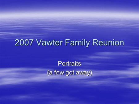 2007 Vawter Family Reunion Portraits (a few got away)