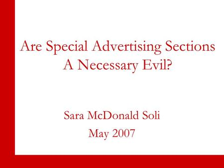 Are Special Advertising Sections A Necessary Evil? Sara McDonald Soli May 2007.