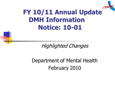 FY 10/11 Annual Update DMH Information Notice: 10-01 Highlighted Changes Department of Mental Health February 2010.