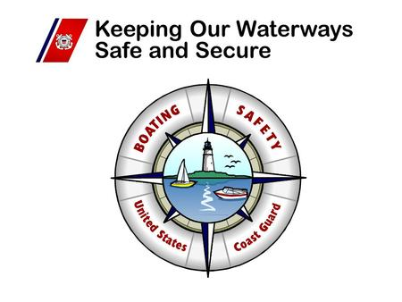 Keeping Our Waterways Safe and Secure. Keeping Our Waterways Safe and Secure.