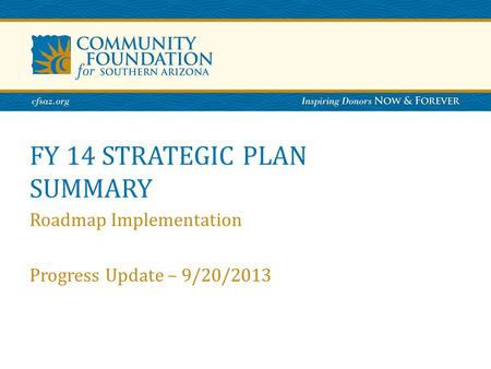 FY 14 STRATEGIC PLAN SUMMARY Roadmap Implementation Progress Update – 9/20/2013.