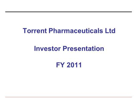 Torrent Pharmaceuticals Ltd Investor Presentation FY 2011.