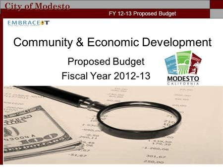 City of Modesto FY 11-12 Proposed Budget Community & Economic Development Proposed Budget Fiscal Year 2012-13 FY 12-13 Proposed Budget.