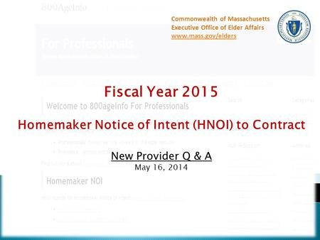 Fiscal Year 2015 Homemaker Notice of Intent (HNOI) to Contract New Provider Q & A May 16, 2014 Commonwealth of Massachusetts Executive Office of Elder.