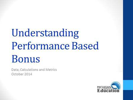 Understanding Performance Based Bonus Data, Calculations and Metrics October 2014.