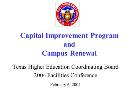 Capital Improvement Program and Campus Renewal Texas Higher Education Coordinating Board 2004 Facilities Conference February 6, 2004.