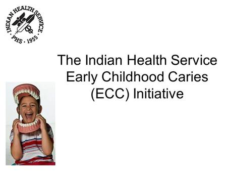 The Indian Health Service Early Childhood Caries (ECC) Initiative.