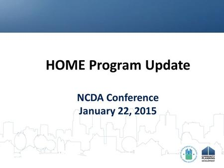 HOME Program Update NCDA Conference January 22, 2015.