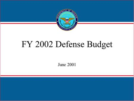 FY 2002 Defense Budget June 2001. 1 President Bush's Increases to Defense (Dollars in Billions) FY 2001 supplemental request+ 5.6 FY 2002 blueprint increase+