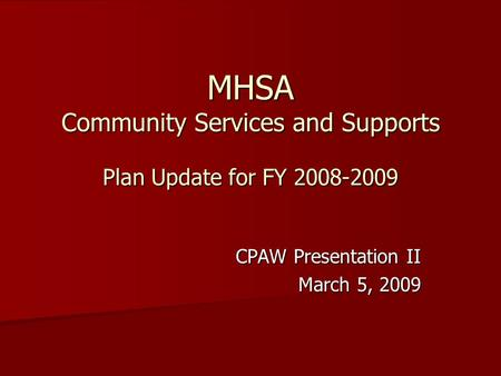 MHSA Community Services and Supports Plan Update for FY 2008-2009 CPAW Presentation II March 5, 2009.