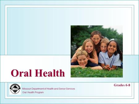 Missouri Department of Health and Senior Services Oral Health Program Oral Health Grades 6-8.