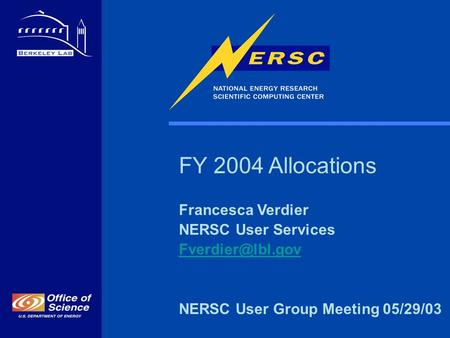 FY 2004 Allocations Francesca Verdier NERSC User Services NERSC User Group Meeting 05/29/03.