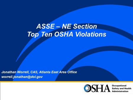 Jonathan Worrell, CAS, Atlanta East Area Office ASSE – NE Section Top Ten OSHA Violations.