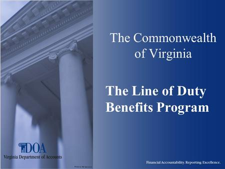 Photo by Karl Steinbrenner The Commonwealth of Virginia The Line of Duty Benefits Program.