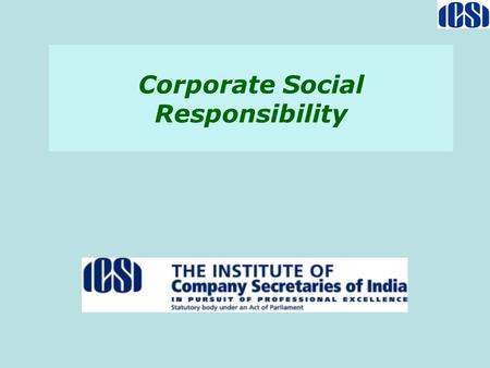 Corporate Social Responsibility. 2 CSR IN COMPANIES ACT, 2013 Section 135 Applicability Every company having net worth of Rs 500 crore or more, or turnover.