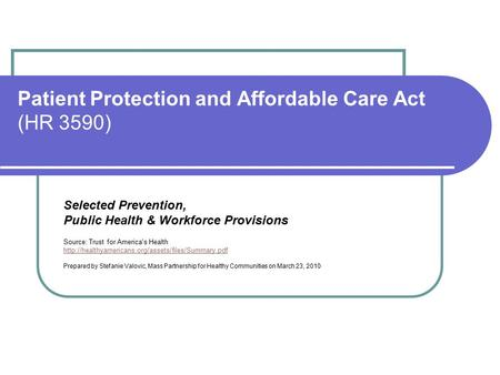 Patient Protection and Affordable Care Act (HR 3590) Selected Prevention, Public Health & Workforce Provisions Source: Trust for America's Health