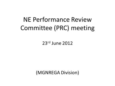 NE Performance Review Committee (PRC) meeting 23 rd June 2012 (MGNREGA Division)