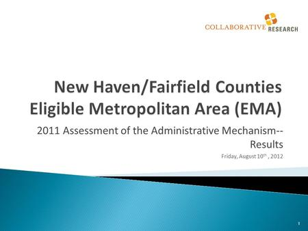 2011 Assessment of the Administrative Mechanism-- Results Friday, August 10 th, 2012 1.