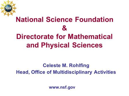 National Science Foundation & Directorate for Mathematical and Physical Sciences Celeste M. Rohlfing Head, Office of Multidisciplinary Activities www.nsf.gov.