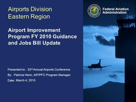 Presented to: By: Date: Federal Aviation Administration Airports Division Eastern Region Airport Improvement Program FY 2010 Guidance and Jobs Bill Update.