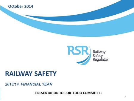 October 2014 RAILWAY SAFETY 2013/14 FINANCIAL YEAR PRESENTATION TO PORTFOLIO COMMITTEE 1.