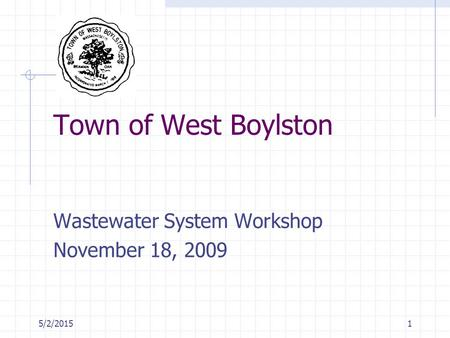 5/2/20151 Town of West Boylston Wastewater System Workshop November 18, 2009.