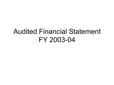 Audited Financial Statement FY 2003-04. FY 2003-04 Operating Budget Performance (page 3) DescriptionBudgetActual Revenues$739,520$781,597 Expenditures$789,002$834,391.