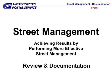 FY 2007 Street Management - Documentation Street Management Achieving Results by Performing More Effective Street Management Review & Documentation.