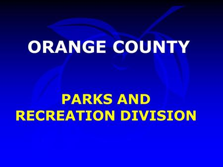 PARKS AND RECREATION DIVISION ORANGE COUNTY. PRESENTATION OUTLINE Overview Accomplishments Budget Summary Presentation Outline.