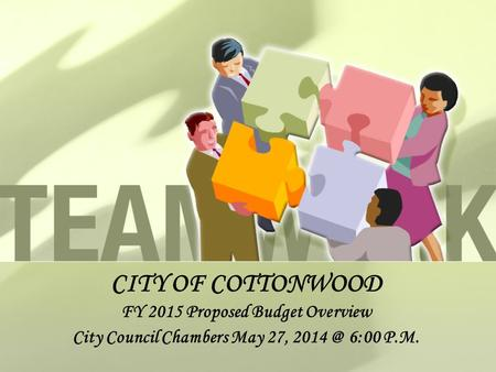 CITY OF COTTONWOOD FY 2015 Proposed Budget Overview City Council Chambers May 27, 6:00 P.M.