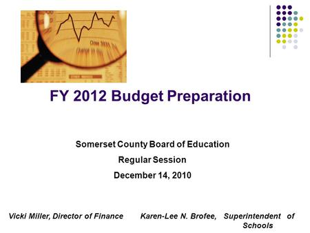 FY 2012 Budget Preparation Somerset County Board of Education Regular Session December 14, 2010 Vicki Miller, Director of Finance Karen-Lee N. Brofee,