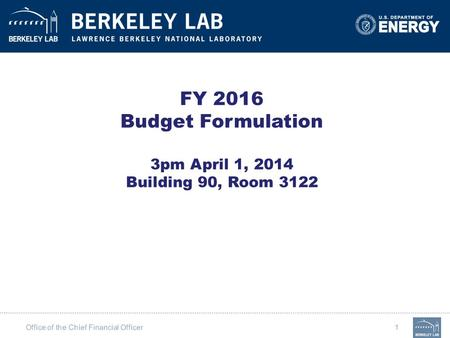 Office of the Chief Financial Officer 1 FY 2016 Budget Formulation 3pm April 1, 2014 Building 90, Room 3122.