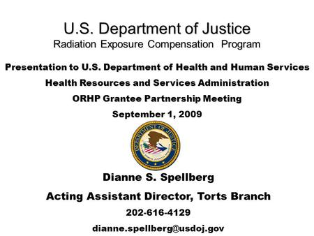 U.S. Department of Justice Radiation Exposure Compensation Program Presentation to U.S. Department of Health and Human Services Health Resources and Services.