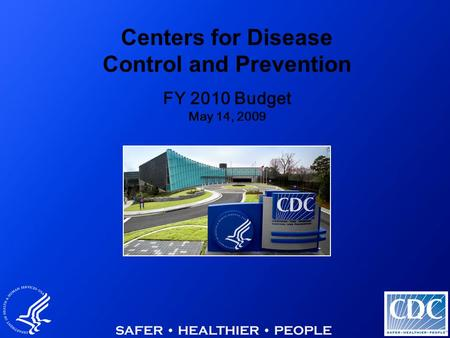 1 Centers for Disease Control and Prevention FY 2010 Budget May 14, 2009.