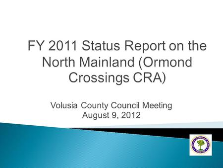 Volusia County Council Meeting August 9, 2012.  City Commission is the acting body for the CRA.