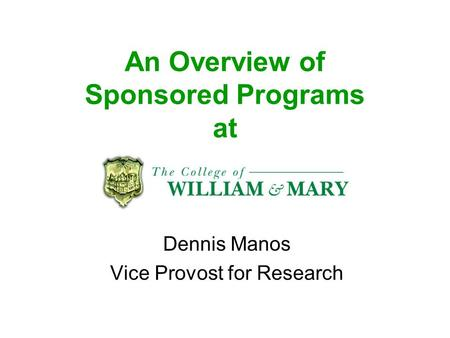 An Overview of Sponsored Programs at Dennis Manos Vice Provost for Research.