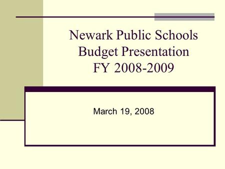 Newark Public Schools Budget Presentation FY 2008-2009 March 19, 2008.