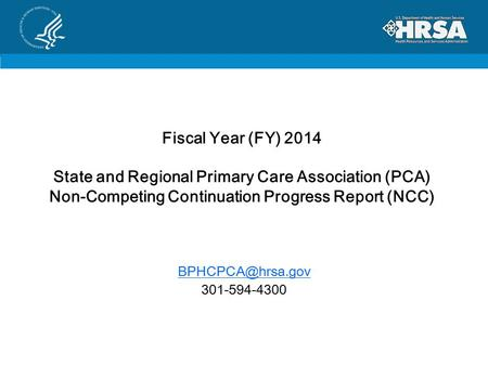Fiscal Year (FY) 2014 State and Regional Primary Care Association (PCA) Non-Competing Continuation Progress Report (NCC) 301-594-4300.