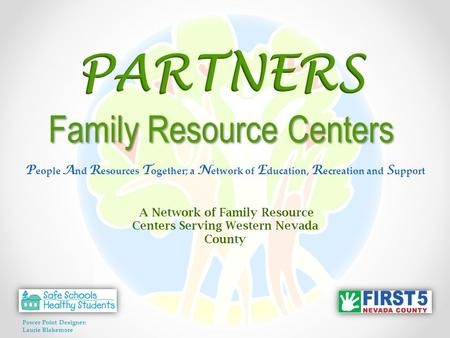 P eople A nd R esources T ogether; a N etwork of E ducation, R ecreation and S upport A Network of Family Resource Centers Serving Western Nevada County.