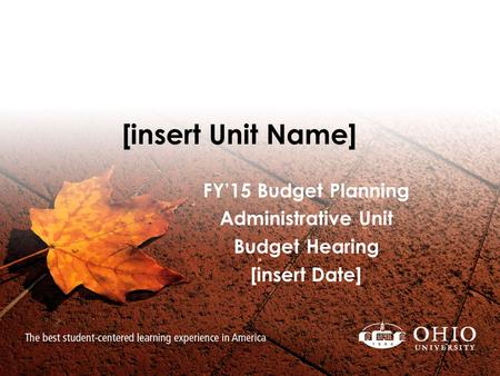 [insert Unit Name] FY'15 Budget Planning Administrative Unit Budget Hearing [insert Date]