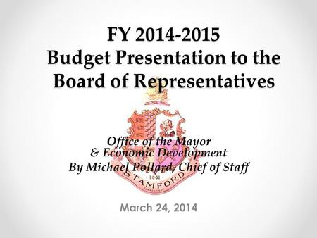 FY 2014-2015 Budget Presentation to the Board of Representatives March 24, 2014 Office of the Mayor & Economic Development By Michael Pollard, Chief of.