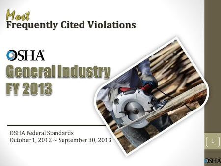 OSHA Federal Standards October 1, 2012 ~ September 30, 2013 Frequently Cited Violations 1.