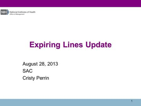 Expiring Lines Update August 28, 2013 SAC Cristy Perrin 1.