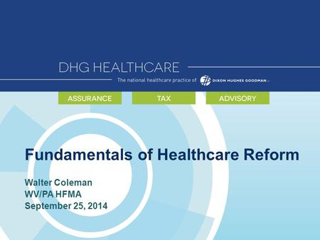 Fundamentals of Healthcare Reform Walter Coleman WV/PA HFMA September 25, 2014.
