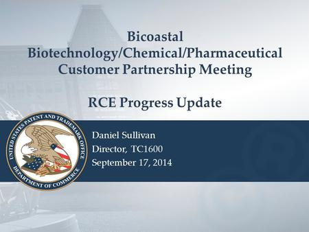 Bicoastal Biotechnology/Chemical/Pharmaceutical Customer Partnership Meeting RCE Progress Update Daniel Sullivan Director, TC1600 September 17, 2014.