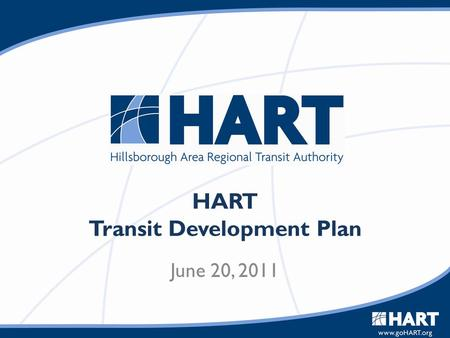 HART Transit Development Plan June 20, 2011. Overview TDP Purpose Plan Elements – Vision Plan – Status Quo Plan – Action Program Next Steps.