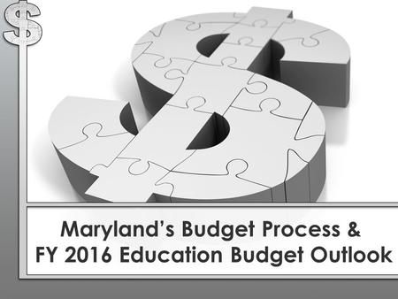 Maryland's Budget Process & FY 2016 Education Budget Outlook.