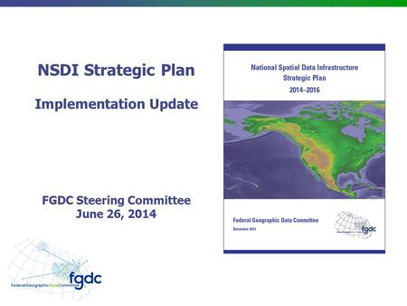 NSDI Strategic Plan Implementation Update FGDC Steering Committee June 26, 2014.
