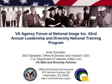 Office of Diversity and Inclusion 810 Vermont Avenue, NW Washington, DC 20420  VA Agency Forum at National Image Inc. 42nd Annual.