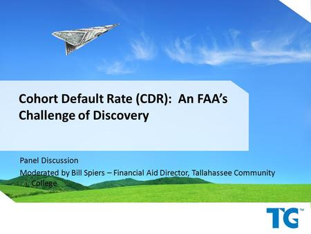 Cohort Default Rate (CDR): An FAA's Challenge of Discovery Panel Discussion Moderated by Bill Spiers – Financial Aid Director, Tallahassee Community College.